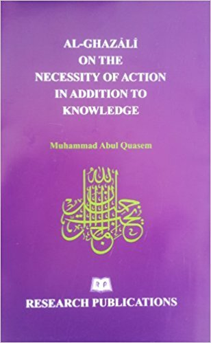 9789843360168: AL-GHAZALI ON THE NECESSITY OF ACTION IN ADDITION TO KNOWLEDGE.