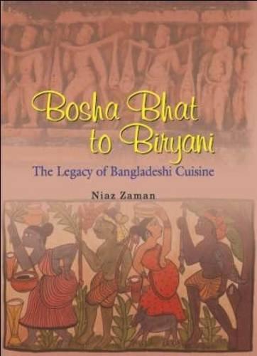9789845060332: Bosha Bhat to Biryani: The Legacy of Bangladeshi Cuisine