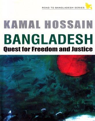 Bangladesh Quest for Freedom and Justice (Hardback): Kamal Hossain