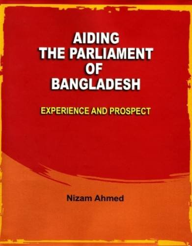 Aiding the Parliament of Bangladesh: Experience and: Nizam Ahmed