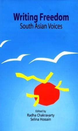 Writing Freedom: South Asian Voices (Hardback): Radha Chakravarty