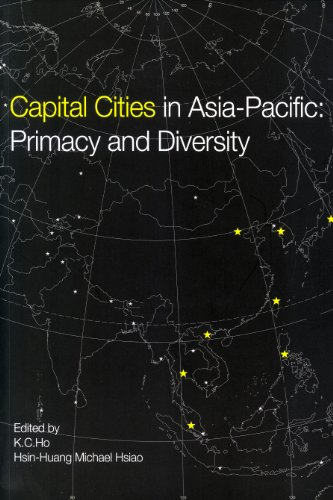 Capital Cities in Asia-Pacific: Primacy and Diversity: K. C. Ho, Hsin-Huang Michael Hsiao (editors)