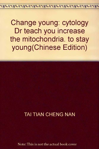 9789861363028: Change young: cytology Dr teach you increase the mitochondria. to stay young(Chinese Edition)