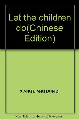 Let the children do(Chinese Edition): XIANG LIANG DUN ZI