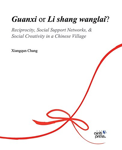 Guanxi or Li shang wanglai ?: reciprocity, social support networks, social creativity in a Chinese ...