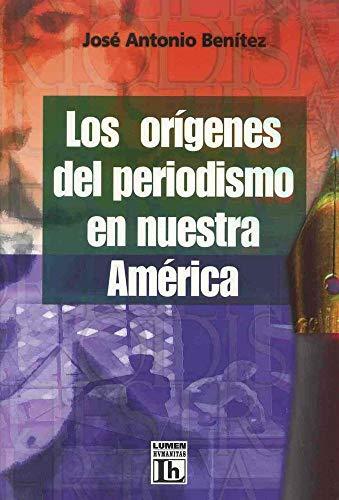 9789870000099: Los Origenes del Periodismo En Nuestra America (Spanish Edition)