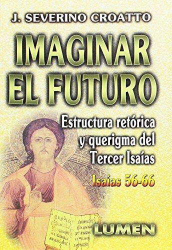 IMAGINAR EL FUTURO. ISAIAS 56-66: CROATTO, JOSE SEVERINO
