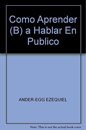 Como Aprender (B) a Hablar En Publico: ANDER-EGG, EZEQUIEL