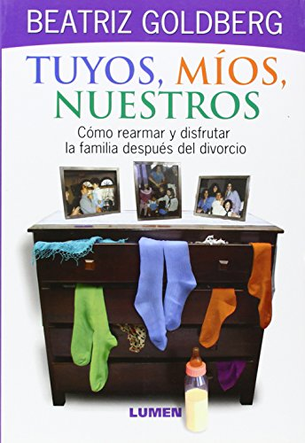 9789870004547: Tuyos, Mios , Nuestros. Como Rearmar y Disfrutar La Familia Despues Del Divorcio (Spanish Edition)