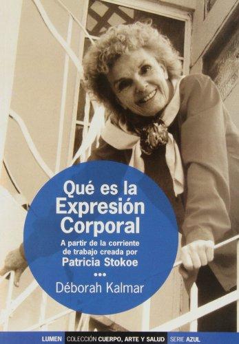 9789870005049: Que Es La Expresion Corporal: a Partir De La Corriente De Trabajo Creada Por Patricia Stokoe