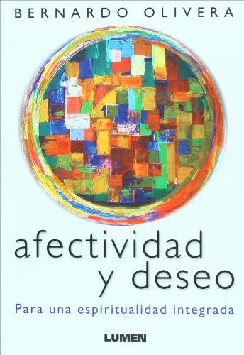 Afectividad y deseo. Para una espiritualidad integrada: Bernardo Olivera, OCSO