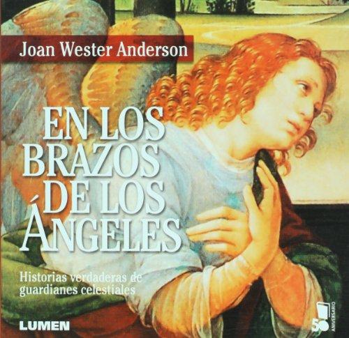 En los brazos de los angeles. Historias verdaderas de guardianes celestiales (Spanish Edition): ...