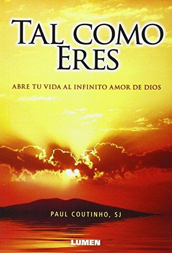 9789870009429: Tal Como Eres. Abre Tu Vida Al Infinito Amor De Dios