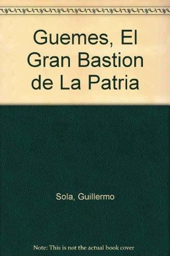 Guemes, El Gran Bastion de La Patria (Spanish Edition): Sola, Guillermo