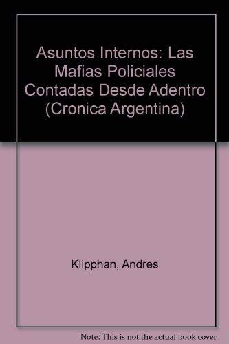 Asuntos Internos: Las Mafias Policiales Contadas Desde Adentro (Cronica Argentina) (Spanish Edition...