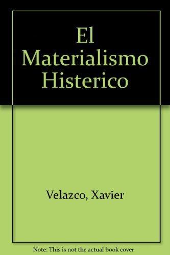 El Materialismo Histerico (Spanish Edition): Velazco, Xavier, Velasco, Xavier