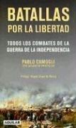 9789870401056: Batallas Por la Libertad: Todos los Combates de la Guerra del la Independencia