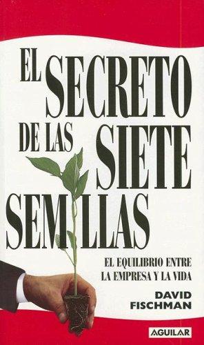 9789870401063: El Secreto de las Siete Semillas: El Equilibrio Entre la Empresa y la Vida (Spanish Edition)