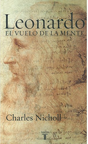 Leonardo Da Vinci. El Vuelo De La Mente: Nicholl Charles