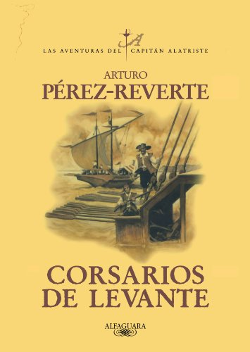 9789870406303: Corsarios de Levante / Pirates of the Levant (Las Aventuras Del Capitan Alatriste)