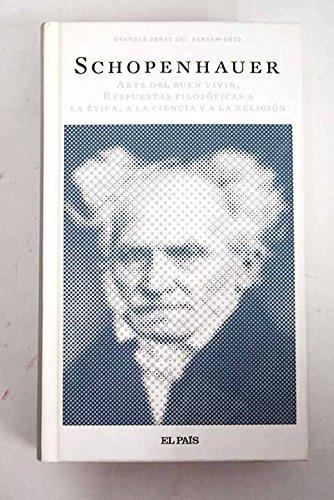 Arte del buen vivir ; Respuestas filosóficas: Schopenhauer, Arthur