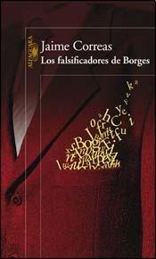 Los falsificadores de Borges.-- ( Alfaguara Literaturas ): Correas, Jaime -