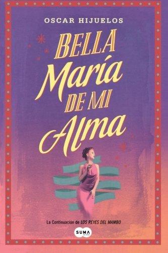 Bella Maria de mi alma (Spanish Edition) (9870426190) by Hijuelos, Oscar