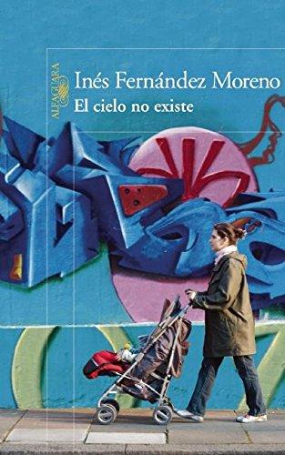 El Cielo No Existe: Fernaandez Moreno, Inaes; Fernandez Moreno, Ines; Moreno, Ines Fernandez