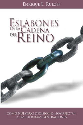9789870591092: Eslabones en la cadena del Reino: Como las decisiones de hoy afectan futuras generaciones (Spanish Edition)