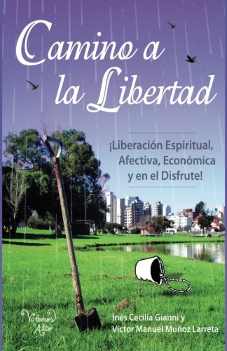 9789870594963: Camino a la Libertad: Liberacion espiritual, afectiva, económica y en el disfrute