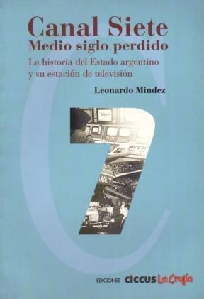 Canal Siete: Medio Siglo Perdido: La Historia: Leonardo Mindez, L.