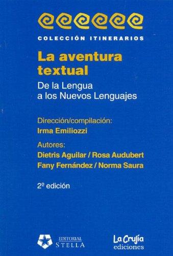 9789871004300: La aventura textual. de la lengua a los nuevos lenguajes