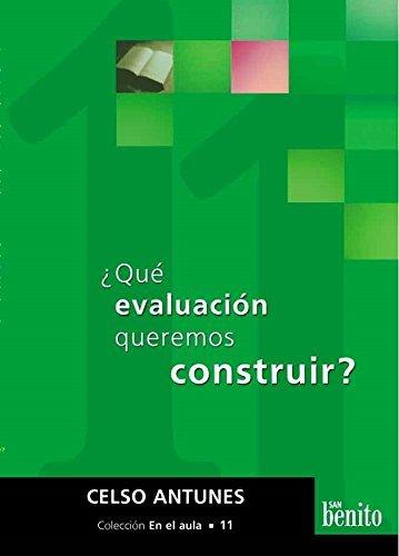 QUE EVALUACION QUEREMOS CONSTRUIR?: ANTUNES, CELSO
