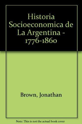 9789871013043: Historia Socioeconomica de La Argentina - 1776-1860 (Spanish Edition)