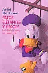 9789871013050: Patos, Elefantes y Heroes (Spanish Edition)