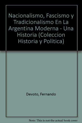 9789871013074: Nacionalismo, fascismo y tradicionalismo en la Argentina moderna: Una historia (Historia y política)
