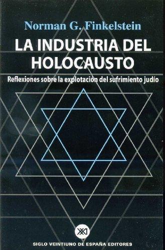 Industria del Holocausto, La - Reflexiones Sobre La Explotacion del Sufrimiento Judio (Spanish Edition) (9871013116) by Norman G. Finkelstein