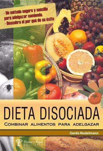 9789871021529: Dieta Disosiada Combinar Alimentos Para Adelgazar (Spanish Edition)