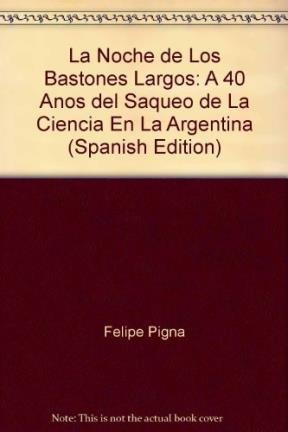 9789871025169: La Noche de Los Bastones Largos: A 40 Anos del Saqueo de La Ciencia En La Argentina (Spanish Edition)