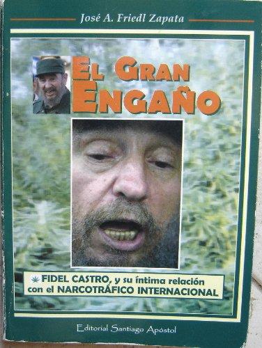 El Gran Enga~no: Fidel Castro y Su Intima Relacion Con El Narcotrafico Internacional (Spanish ...