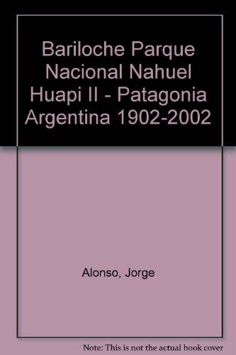 Bariloche Parque Nacional Nahuel Huapi II - Patagonia Argentina 1902-2002 (Spanish Edition): Alonso...