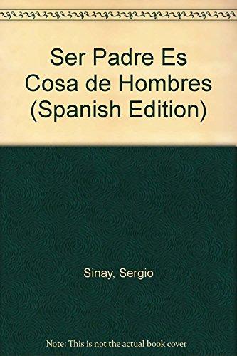 9789871068241: Ser Padre Es Cosa de Hombres (Spanish Edition)