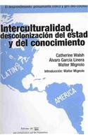 Interculturalidad, descolonizacion del estado y del conocimiento/: Catherine Walsh, Alvaro