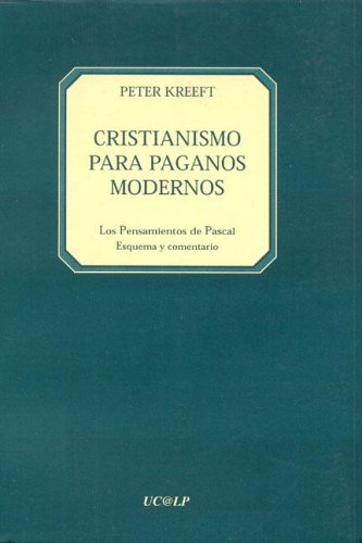 Cristianismo Para Paganos Modernos (Spanish Edition) (9871085036) by Kreeft, Peter