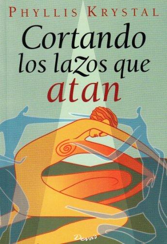 9789871102075: CORTANDO LOS LAZOS QUE ATAN (Libros de Phyllis Krystal/Phyllis Krystal's Books)