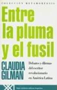 9789871105342: Entre la pluma y el fusil. Debates y dilemas del escritor revolucionario en America Latina (Coleccion Metamorfosis) (Spanish Edition)