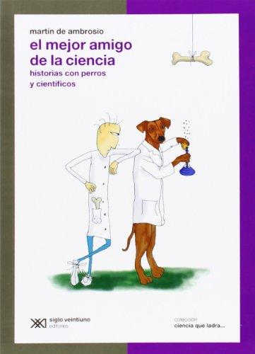 9789871105908: El mejor amigo de la ciencia: Historias con perros y científicos (Ciencia que ladra)