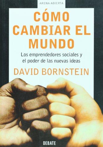 9789871117130: Como cambiar el mundo. Los emprendedores sociales y el poder de las nuevas ideas (Arena Abierta) (Spanish Edition)