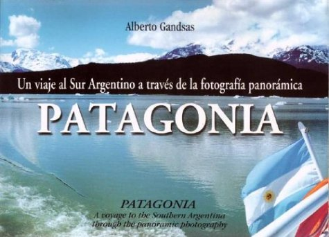 Patagonia. Un Viaje Al Sur Argentino a Traves de La Fotografia Panoramica (Spanish Edition): ...