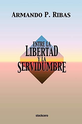 9789871136049: Entre la Libertad y la Servidumbre
